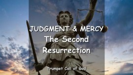 JUDGMENT and MERCY - The Second Resurrection