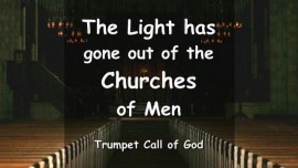 The Lord says - The Light has gone out of the Churches of Men