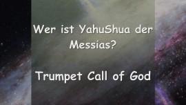 Trumpet Call of God - Wer ist YahuShua der Messias - Er soll ICH BIN genannt werden