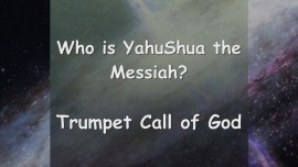 Trumpet Call of God - Who is YahuShua the Messiah - He shall be called I AM