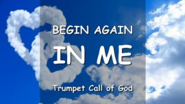 YahuShua says - Begin again in Me - Trumpet Call of God