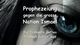 DAS SAGT DER HERR gegen die Grosse Nation Ismael... Prophezeiung - Trompeten Ruf Gottes