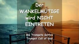 DAS SAGT DER HERR... Der WANKELMUETIGE Wird NICHT EINTRETEN - Trompeten Ruf Gottes