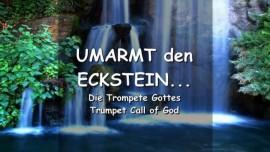 DER HERR SAGT - Umarmt den Eckstein - woraus Quellen lebendigen Wassers fliessen - Trompete Gottes