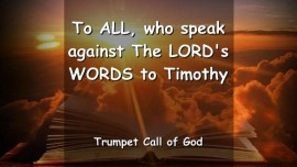 THE LORD IS WARNING All-who speak against His Word-spoken to Timothy - TRUMPET CALL OF GOD