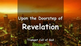 THE LORD SAYS - We are standing on the Doorstep of Revelation - TRUMPET CALL OF GOD