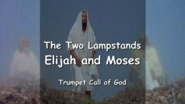 THE TWO LAMPSTANDS - Elijah and Moses - Trumpet Call of God