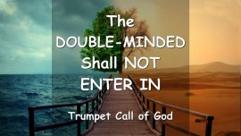 THUS SAYS THE LORD... The DOUBLE-MINDED shall NOT Enter In - Trumpet Call of God