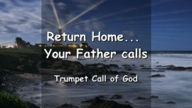 TRUMPET CALL OF GOD - Return Home... YOUR FATHER CALLS