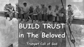 The Lord says - Build Trust in the Beloved