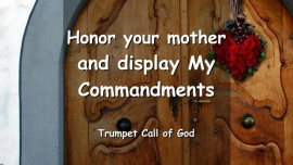 The Lord says - Honor your Mother and display My Commands