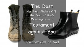 Thus says The Lord... The Dust has been shaken off the Feet of God's Messengers as a Testament against You