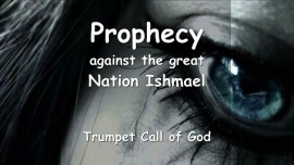 Thus says the Lord agains the great Nation Ishmael - Prophecy