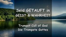 Trompete Gottes - Der Herr sagt... KOMMT JETZT und seid GETAUFT in GEIST und WAHRHEIT