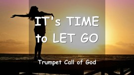 YAHUSHUA SAYS... It's Time to Let Go - Trumpet Call of God