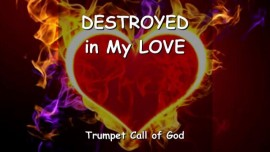 YahuShua says - Be destroyed in My Love