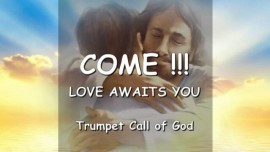 YahuShua says... Love awaits you - The final Trumpet Call of God