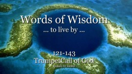 121-143 WORDS OF WISDOM TO LIVE BY From YahuShua HaMashiach - Jesus, The Messiah TRUMPET OF GOD