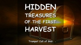 2010-03-26 HIDDEN TREASURES IN THE FIELDS OF THE FIRST HARVEST The Lord explains TRUMPET CALL OF GOD