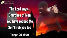 2010-06-15 - Churches of Men-Robbing God-Steal from God-The Lord comes like a Thief-Trumpet Call of God