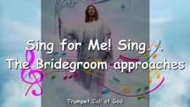 2011-01-20 - Sing My Children-The Bridegroom approaches-Trumpet Call of God-Loveletter from God