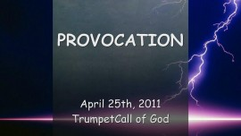 2011-04-25 TrumpetCallofGod - Provocation
