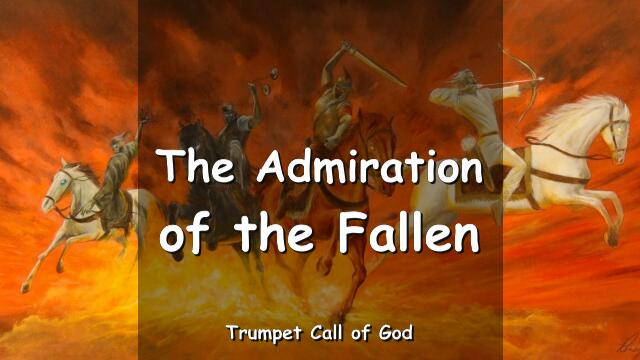 2011-05-15 THE ADMIRATION OF THE FALLEN The Lord elucidates TRUMPET CALL OF GOD