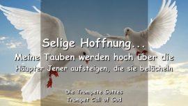 2011-11-19 - TC - Selige Hoffnung-Meine Tauben werden hoch aufsteigen-Trompete Gottes