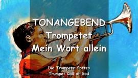 DER HERR SAGT_Trompetet Mein Wort allein - Es ist tonangebend_TROMPETENRUF GOTTES