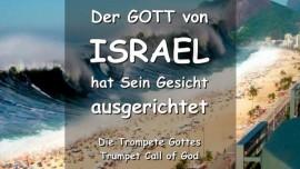 Der Gott Israels hat sein Gesicht ausgerichtet - Er wird hochheben und erniedrigen und Er wird erretten und Urteile ausgiessen - Trompete Gottes