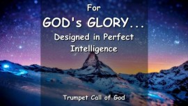 For GODs GLORY - Designed in perfect Intelligence - TRUMPET CALL OF GOD