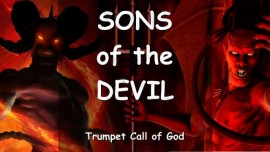Sons of the Devil - The Lord explains - Trumpet Call of God
