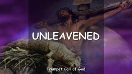 THE LORD Explains - Unleavened - TRUMPET CALL OF GOD