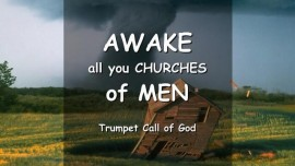 THE LORD SAYS-Wake up, ALL you CHURCHES of MEN