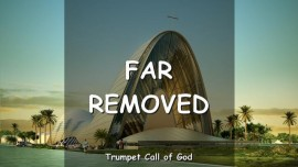 THE LORD SAYS_You are FAR REMOVED_TRUMPET CALL OF GOD
