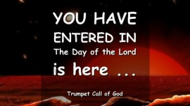 THE LORD SAYS_You have Entered In_The Day of the Lord is here_Trumpet Call of God