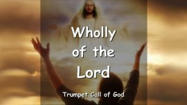THE LORD SPEAKS about being wholly of the Lord - TRUMPET CALL OF GOD
