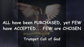 THUS SAYS THE LORD... All have been purchased, Few have accepted... Few are chosen