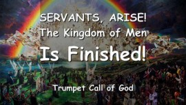 THUS SAYS THE LORD... Servants arise - The Kingdom of Men is finished