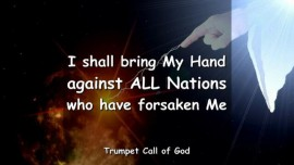 THUS SAYS THE LORD_I shall bring My Hand against all Nations_who have forsaken Me_Trumpet Call of God