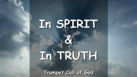 The Lord says - Come to Me in Spirit and Truth - Trumpet Call of God