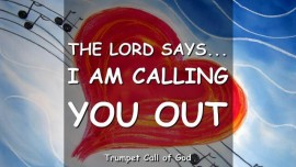 The Lord says-I am calling you out of the World-Trumpet Call of God