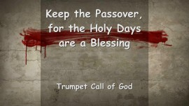 Trumpet Call of God - The Lord says... Keep the Passover, the Holy Days are a Blessing