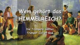 Wem gehoert das Himmelreich? ANTWORT DES HERRN... - Die Trompete Gottes