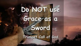 YAHUSHUA SAYS... Do NOT use Grace as a Sword to slay the Moral Law