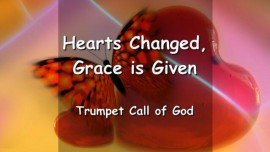 YAHUSHUA SAYS... Hearts changed... Grace is Given - Trumpet Call of God