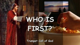 YahuShua asks - Who is First - TRUMPET CALL OF GOD