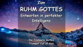 ZUM RUHM GOTTES - Entworfen in perfekter Intelligenz - TROMPETE GOTTES