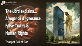 2005-08-23 - Arrogance-Ignorance-Abortion-False Truths-Human Rights-United Nations-Trumpet Call of God