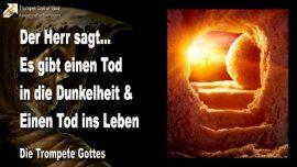 2010-10-11 - Vom Tod ins Leben-Tod in die Dunkelheit-Tod ins Leben-Wiedergeburt des Geistes-Die Trompete Gottes
